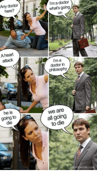 Yes Im a real Doctor via /r/memes https://ift.tt/2AQFA8p: Any doctor  here?  I'm a doctor  what's going  on  A heart  attack  I'm a  doctor in  philosophy  he is  going to  die  we are  all going  to die  97  boredpanda.co Yes Im a real Doctor via /r/memes https://ift.tt/2AQFA8p