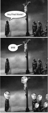 Creepy, Finals, and Memes: Any Final Words?  BRB This is a rather funny Christian meme, but those faces at the bottom are kind of creepy :/