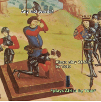 Africa, Cool, and History: Any last words?  Alexa play  by Toto  Africa  *plays Africa Toto  by History is so cool