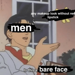 Bitch, Fucking, and Makeup: any makeup look without red  lipstick  men  s this a bare face joorogumo: mama-dot:  i think we really need to add:   BITCH THAT FUCKING SECOND ONE