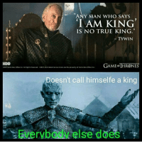 Truth be told https://t.co/wa8y7Abn7H: ANY MAN WHO SAYS  IAM KING  IS NO TRUE KING.  TYWIN  HBO  t2015 Norner Box Office inc. An Rights Roser wd  AME HRONES  HSO+ and related  vice marks are the property of tome Bok omen tre  Doesn't call himselfe a king  Everybody else does Truth be told https://t.co/wa8y7Abn7H