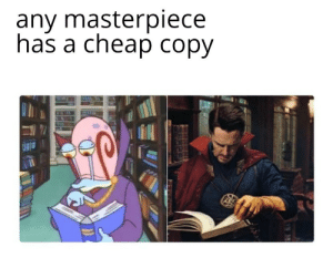 I fixed it: any masterpiece  has a cheap copy I fixed it