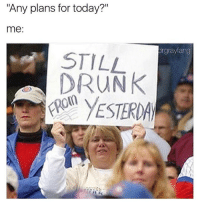 """Memes, 🤖, and Cheers: """"Any plans for today?""""  me:  drgrayfang  STILL  DRUNK Cheers to the freakin weekend"""