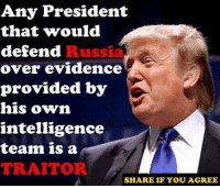 Defendant: Any President  that would  defend  over evidence  provided by  his own  intelligence  team is a  TRAITOR  Russi  SHARE IF YOU AGREE