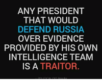 Russia, Trump, and President: ANY PRESIDENT  THAT WOULD  DEFEND RUSSIA  OVER EVIDENCE  PROVIDED BY HIS OWN  INTELLIGENCE TEAM  IS A TRAITOR  POL ITICAL G Reader Impeach Trump, Impeach Pence, Keep Impeaching