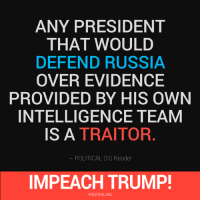 Politics, Help, and Mean: ANY PRESIDENT  THAT WOULD  DEFEND RUSSIA  OVER EVIDENCE  PROVIDED BY HIS OWN  INTELLIGENCE TEAM  IS A TRAITOR  POLITICAL DIG Reader  IMPEACH TRUMP!  POLITICAL DIG Help us #impeach45 and #ThrowTheBumsOut  Like and follow Mean Left Hook Politics From Political Dig