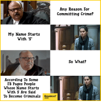 """Crime, Friends, and Memes: Any Reason For  Committing Crime?  My Name Starts  With 'S'  So What?  TA  According To Some  FB Pages People  Whose Name Starts  With S Are Said  To Become Criminals Bewakoof"""" Tag you friends whose name starts with S :P  Revamp your wardrobe - http://bwkf.shop/View-Collection"""