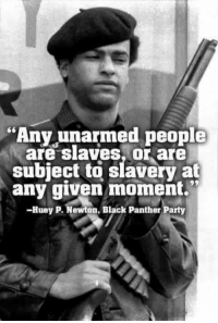 "Memes, Black, and Black Panther: ""Any unarmed people  are slaves, or are  subject to slavery at  any given moment.  -Huey P. Newton, Black Panther Party"