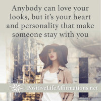 <3 Positive Life Affirmations  .: Anybody can love your  looks, but it's your heart  and personality that make  someone stay with you  Positive Life Affirmations net <3 Positive Life Affirmations  .