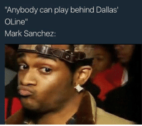 "Memes, Dallas, and Mark Sanchez: ""Anybody can play behind Dallas'  OLine  Mark Sanchez:"