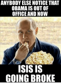 out of office: ANYBODY ELSE NOTICE THAT  OBAMA IS OUT OF  OFFICE AND NOW  ISIS IS  GOING BROKE