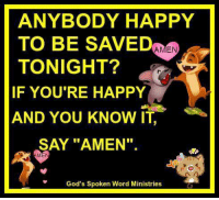 "happy and you know it: ANYBODY HAPPY  TO BE SAVED  AMEN  TONIGHT?  IF YOU'RE HAPPY  AND YOU KNOW IT  SAY ""AMEN"".  God's Spoken Word Ministries"