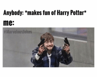 Harry Potter, Memes, and Girlfriend: Anybody: *makes fun of Harry Potter*  me.  I got kicked out of Hogwarts and my girlfriend broke up with me. MarvelousJokes