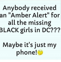 """Btw, u know it's real when there's absolutely no media coverage. None whatsoever. The Bronx and Cali too, smh. AintNoConspiracyTheory HumanTrafficing OrganHarvesting NoCoincidence WakeTheFuckUp: Anybody received  an """"Amber Alert"""" for  all the missing  BLACK girls in DC???  Maybe it's just my  phone! Btw, u know it's real when there's absolutely no media coverage. None whatsoever. The Bronx and Cali too, smh. AintNoConspiracyTheory HumanTrafficing OrganHarvesting NoCoincidence WakeTheFuckUp"""