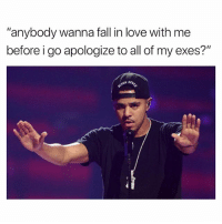 """Fall, Love, and Dank Memes: """"anybody wanna fall in love with me  before i go apologize to all of my exes?"""" So Serious..😩 DoingBadAsf"""