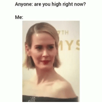 Af, Funny, and You: Anyone: are you high right now?  Me:  TH Me af 😂