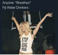 Flexing, Fiji, and Water: Anyone: *Breathes*  Fiji Water Drinkers:  POOR Truly the ultimate flex