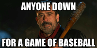 Uhh... Nah I'm good Negan I'm uhh... not really a good catcher...: ANYONE DOWN  FOR A GAME OF BASEBALL Uhh... Nah I'm good Negan I'm uhh... not really a good catcher...