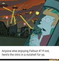 Fallout 4: Anyone else enjoying Fallout 4? If not,  here's the intro in a nutshell for ya.  funny CO