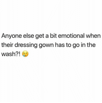 Memes, Back, and 🤖: Anyone else get a bit emotional when  their dressing gown has to go in the  wash?! Hurry back 😢 rp @crankfeatures goodgirlwithbadthoughts 💅🏽