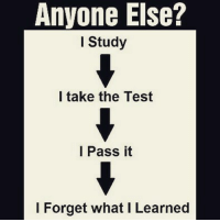 😋: Anyone Else?  I Study  l take the Test  l Pass it  I Forget what I Learned 😋
