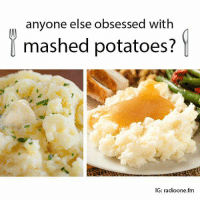 anyone else obsessed with  mashed potatoes?  IG: radioone.fm YES ME. LIKE AND SHARE