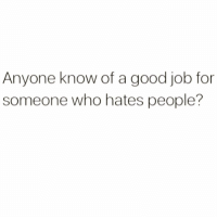 Funny, Meme, and Good: Anyone know of a good job for  someone who hates people? Hook it up @meme.w0rld 😅😂