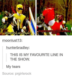 Primary Color: Anyone not wearing a primary  Color  Whoal Who doweight?  moonlust13:  hunterbradley:  THIS IS MY FAVOURITE LINE IN  THE SHOW.  My tears  Source: prgirlsrock