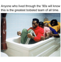 Memes, True, and Time: Anyone who lived through the '90s will know  this is the greatest bobsled team of all time.  THROWS So true 😂