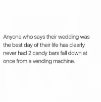 Heaven 🍫🍫 Follow @sassy__bitch69 @sassy__bitch69 @sassy__bitch69 @sassy__bitch69: Anyone who says their wedding was  the best day of their life has clearly  never had 2 candy bars fall down at  once from a vending machine. Heaven 🍫🍫 Follow @sassy__bitch69 @sassy__bitch69 @sassy__bitch69 @sassy__bitch69