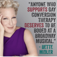 """More than just booed.: """"ANYONE WHO  SUPPORTS GAY  CONVERSION  THERAPY  DESERVES TO BE  BOOED AT A  BROADWAY  MUSICAL  BETTE  MIDLER  Occupy Democr More than just booed."""