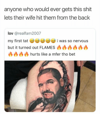 Funny, Shit, and Wife: anyone who would ever gets this shit  lets their wife hit them from the back  lov @realfam2007  my first tat i was so nervous  but it turned out FLAMES  沙沙沙沙hurts like a mfer tho bet I'd let my wife hit it from the back if I had one
