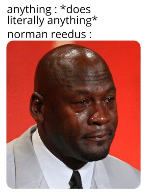 An 3 - hours into the game, half of its crying: anything : *does  literally anything*  norman reedus : An 3 - hours into the game, half of its crying