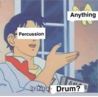 Drum, This, and Anything: Anything  Percussion  s this aD  Drum?