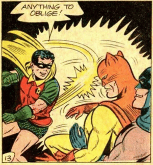 Batman help Robin beat up… Batman?: ANYTHING TO  OBLIGE  13 Batman help Robin beat up… Batman?