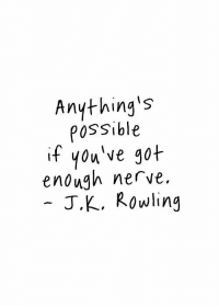 Jk Rowling, Rowling, and Enough: Anything's  POSSible  if you've g0t  enough nerve.  JK, Rowling