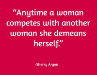 """Memes, 🤖, and Sherry: """"Anytime a woman  competes with another  woman she demeans  herself  -Sherry Argou Yes... #thequeencode"""