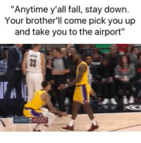 "All makes sense now😂 (Via ‪netw3rk‬, @lakers-Twitter): ""Anytime y'all fall, stay down.  Your brother'll come pick you up  and take you to the airport""  33 1  AUDIO N ASSIST All makes sense now😂 (Via ‪netw3rk‬, @lakers-Twitter)"