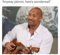 Anyway jabroni, here's wonderwall""