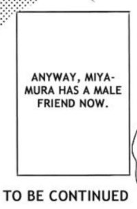 to be continued: ANYWAY, MIYA  MURA HAS A MALE  FRIEND NOW  TO BE CONTINUED