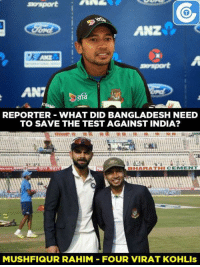 "Memes, 🤖, and Bangladesh: ANZ  REPORTER WHAT DID BANGLADESH NEED  TO SAVE THE TEST AGAINST INDIA?  MUSHFIQUR RAHIM FOUR VIRAT KOHLls ""We don't have Virat Kohli to save the Test"" - Mushfiqur Rahim."
