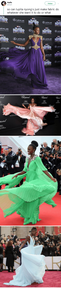 "Lexus, Tumblr, and Amazin: Aoife  @aoiph  Follow  so can lupita nyong'o just make fabric do  whatever she want it to do or what   IXPERIENCE AMAZING  PERIENCE AMAZING  LEX  E XPE  BLAC  ④LExus  LEXUS  鉌HRIENCE AMAZING  LEX  EXUS  XPERIENCE AMAZIN  DLACK  LEXUS   ut  Chopard  ANNES  Officiel  FESTIVAL DE CANNES  Partenaire Officiel  FESTIVAL DE CANNES  Partenaire Officiel  ESTINAL DE CANNES  Partenaire Officiel  FESTIVAL  DE  Partenaire Of  Partenaire Officie  A DE CANNES  aire Officiel  FESTIVAL DE CAN  Partenaire  L DE CANNES  ire Officiel <p><a href=""https://gahdamnpunk.tumblr.com/post/173843017034/you-cant-tell-me-lupita-is-not-an-airbender"" class=""tumblr_blog"">gahdamnpunk</a>:</p><blockquote><p>You can't tell me Lupita is not an airbender<br/></p></blockquote>"