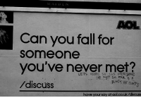 aol: AOL  Can you fall for  someone  you've never met?  /discuss  LETS HOPE SO Cos evER ANE  VE MET SO FAR S A  have your say at aol.co.uk/discuss