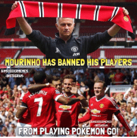 AON  MOURINHO HAS BANNED HIS PLAYERS  IAMSOCCERMEMES  INSTAGRAM.  ST AMSOCCERMEMES  INSTAGRAM  FROM PLAYING POKEMON GO! PokemonGO 😂 | Tag Your Friends!