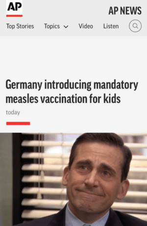 News, Thank You, and Cool: AP  AP NEWS  Top Stories Topics Video  Listen  Germany introducing mandatory  measles vaccination for kids  today Thank you Germany, very cool