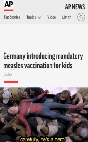 Meme, News, and Germany: AP  AP NEWS  Top Stories Topics  Video  Listen  Germany introducing mandatory  measles vaccination for kids  today  carefully, he's a hero) Don't look here look at the meme