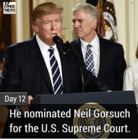 PART 2: Here's what President DonaldTrump did in week two of his presidency.: AP  FOX  NEWS  Day 12  He nominated Neil Gorsuch  for the U.S. Supreme Court PART 2: Here's what President DonaldTrump did in week two of his presidency.