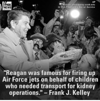 "Children, Memes, and News: AP  FOX  ource: presidency.ucsb.edu  In The President's Secret Service  NEWS  ""Reagan was famous for firing up  Air Force jets on behalf of children  who needed transport for kidney  operations  Frank J. Kelley PART II: Test your knowledge on the U.S. presidents. PresidentsDay"