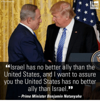 "Memes, News, and Ally: AP Photo/Evan Vucci  FOX  NEWS  ""Israel has no better ally than the  United States, and I want to assure  you the United States has no better  ally than Israel.""  Prime Minister Benjamin Netanyahu President DonaldTrump says the U.S. is 'looking at' moving embassy in Israel to Jerusalem, during joint news conference with Israeli Prime Minister BenjaminNetanyahu."