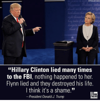 "Fbi, Hillary Clinton, and Life: AP Photo/John Locher  udence indees  aod for ligh  hew that  are m  urp  desjyn te  threw e  ""Hillary Clinton lied many times  to the FBI, nothing happened to her.  Flynn lied and they destroyed his life.  I think it's a shame.""  President Donald J. Trump  FoX  NEWS President Trump called the criminal case against former national security adviser Michael Flynn ""very unfair,"" claiming he and HillaryClinton both ""lied"" to the FBI but only Flynn faced consequences."